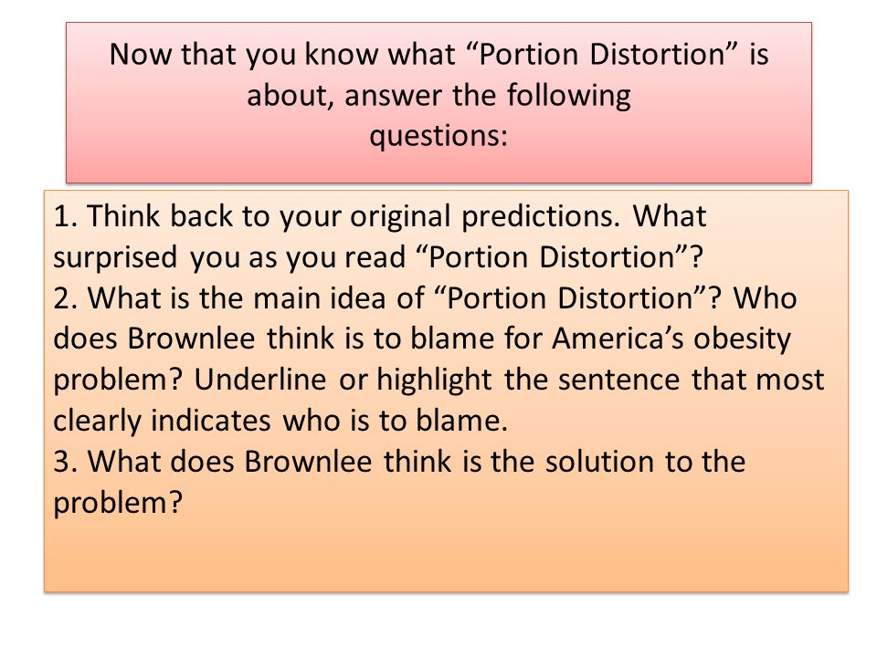 Now that you know what Portion Distortion is about, answer the following questions: 1.
