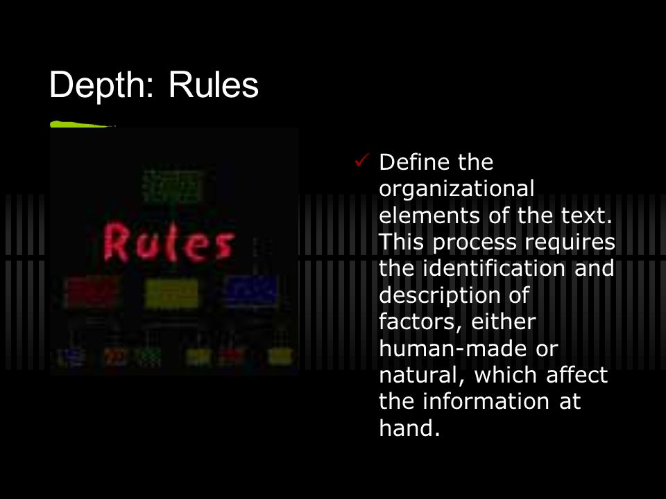 Depth: Rules Define the organizational elements of the text. This process requires the identification and description of factors, either human-made or