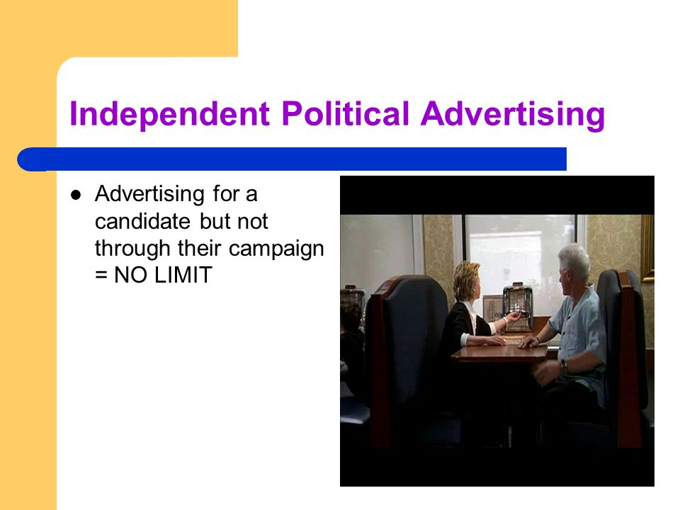 Independent Political Advertising Advertising for a candidate but not through their campaign = NO LIMIT