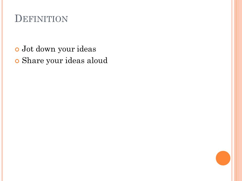 D EFINITION Jot down your ideas Share your ideas aloud