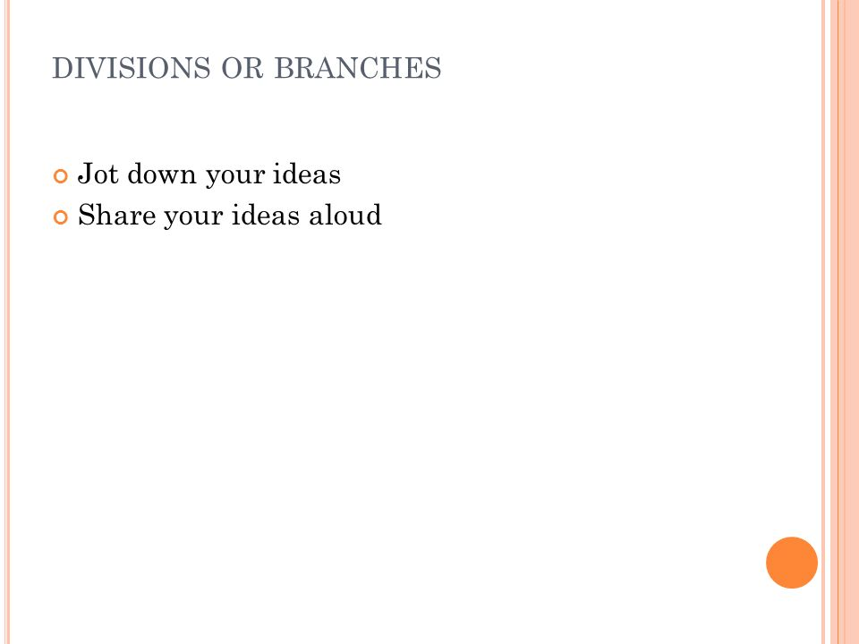 DIVISIONS OR BRANCHES Jot down your ideas Share your ideas aloud