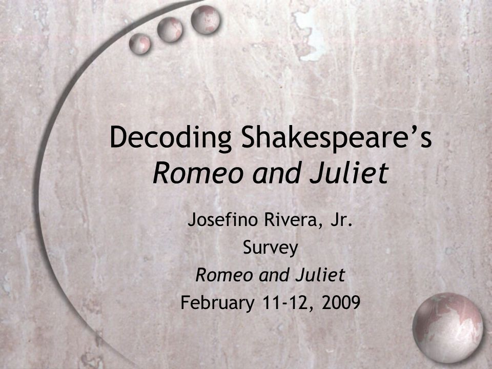 Decoding Shakespeares Romeo and Juliet Josefino Rivera, Jr.