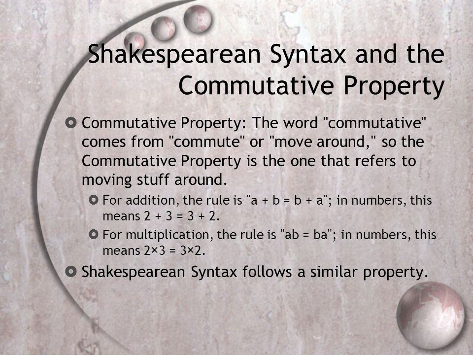 Shakespearean Syntax and the Commutative Property Commutative Property: The word commutative comes from commute or move around, so the Commutative Property is the one that refers to moving stuff around.