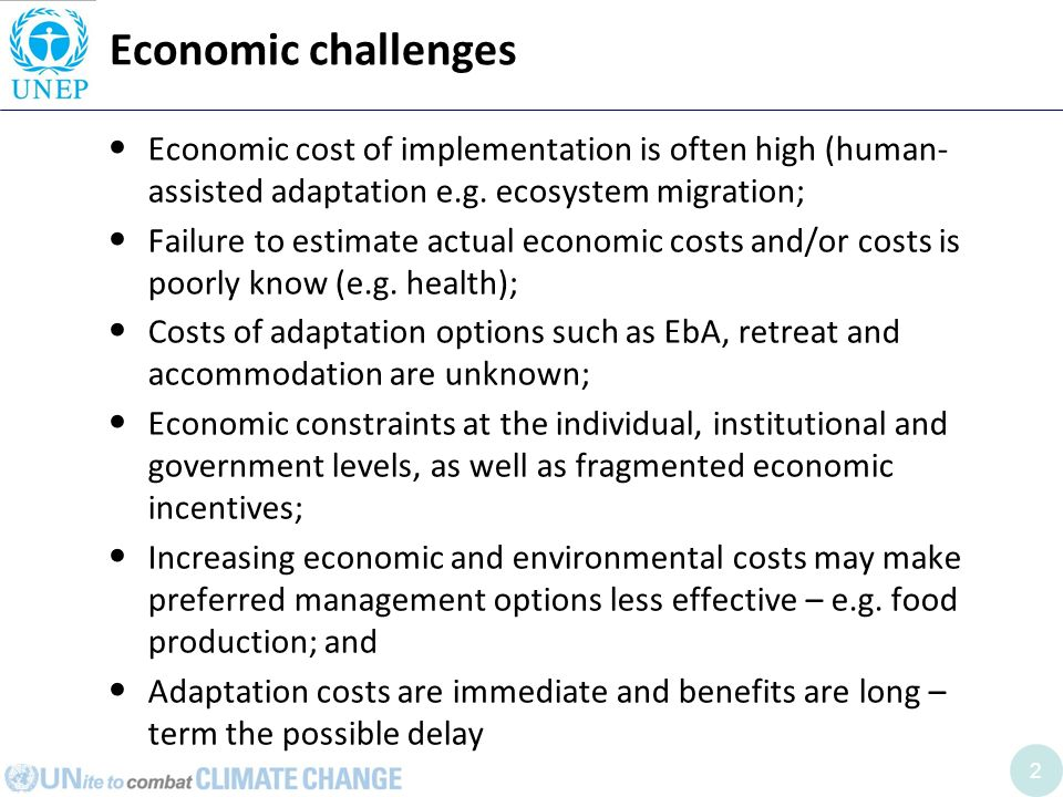 2 Economic challenges Economic cost of implementation is often high (human- assisted adaptation e.g. ecosystem migration; Failure to estimate actual e