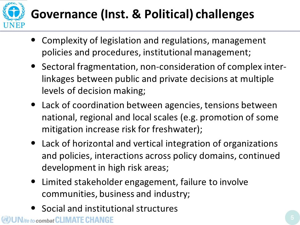 5 Governance (Inst. & Political) challenges Complexity of legislation and regulations, management policies and procedures, institutional management; S