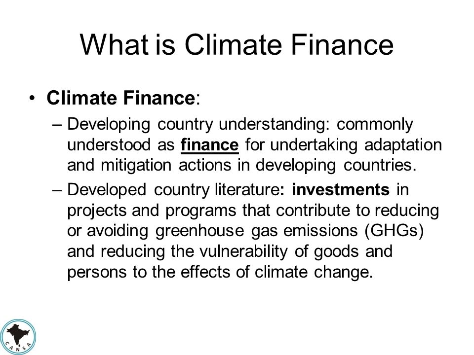Understanding the Finance Needs - development Addressing climate change calls for developing countries pursuing development that is low carbon and climate resilient.