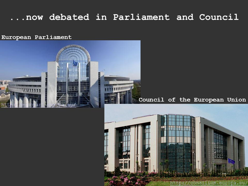 ...now debated in Parliament and Council http://europarl.europa.eu/ http://consilium.europa.eu/ European Parliament Council of the European Union