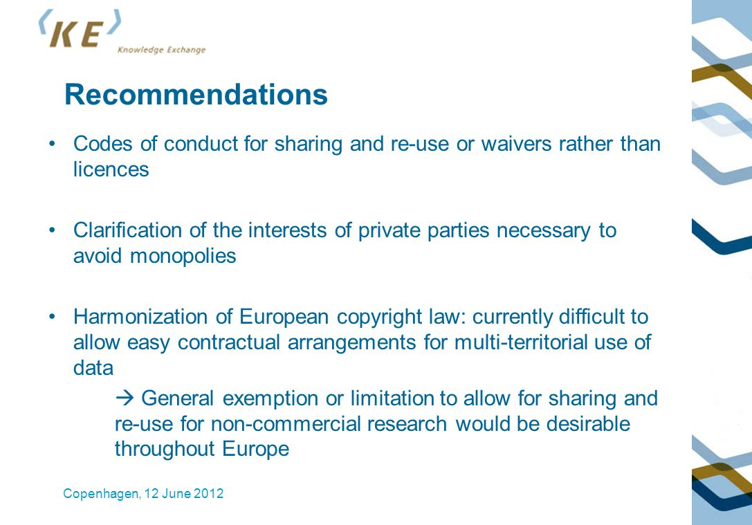 Recommendations Codes of conduct for sharing and re-use or waivers rather than licences Clarification of the interests of private parties necessary to