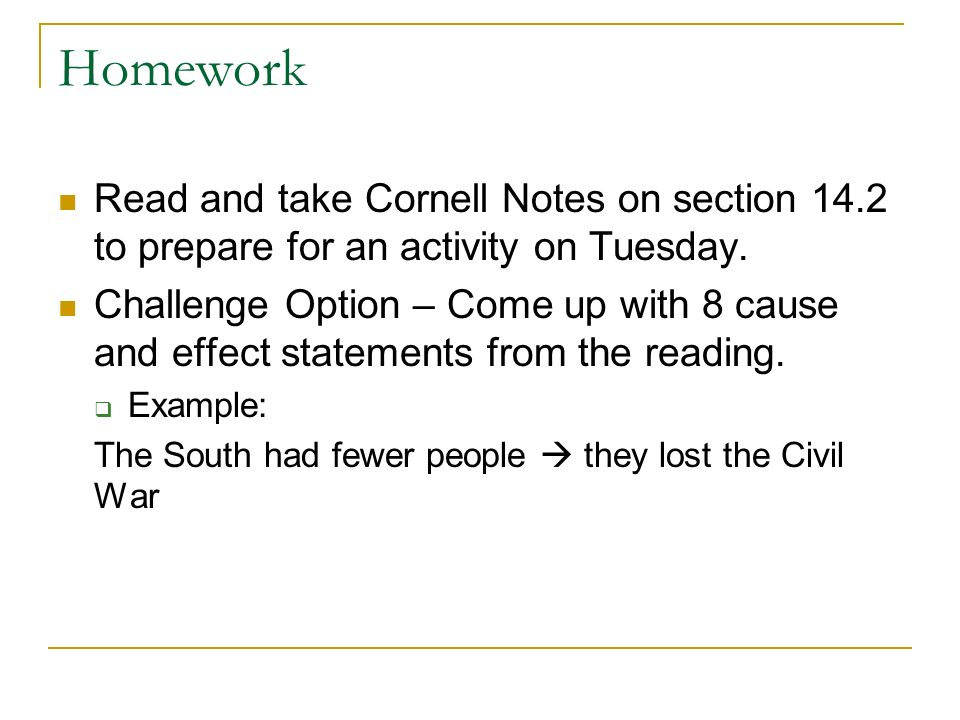 Homework Read and take Cornell Notes on section 14.2 to prepare for an activity on Tuesday. Challenge Option – Come up with 8 cause and effect stateme