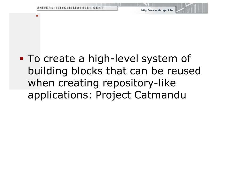 To create a high-level system of building blocks that can be reused when creating repository-like applications: Project Catmandu