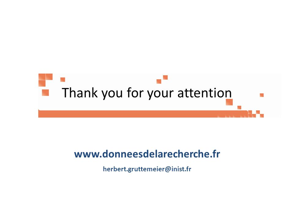 Thank you for your attention www.donneesdelarecherche.fr herbert.gruttemeier@inist.fr