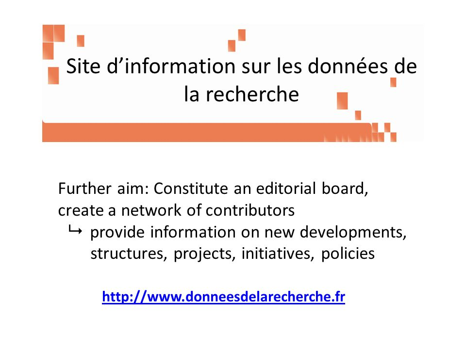 Site dinformation sur les données de la recherche Further aim: Constitute an editorial board, create a network of contributors provide information on