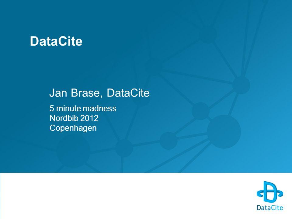 DataCite Jan Brase, DataCite 5 minute madness Nordbib 2012 Copenhagen