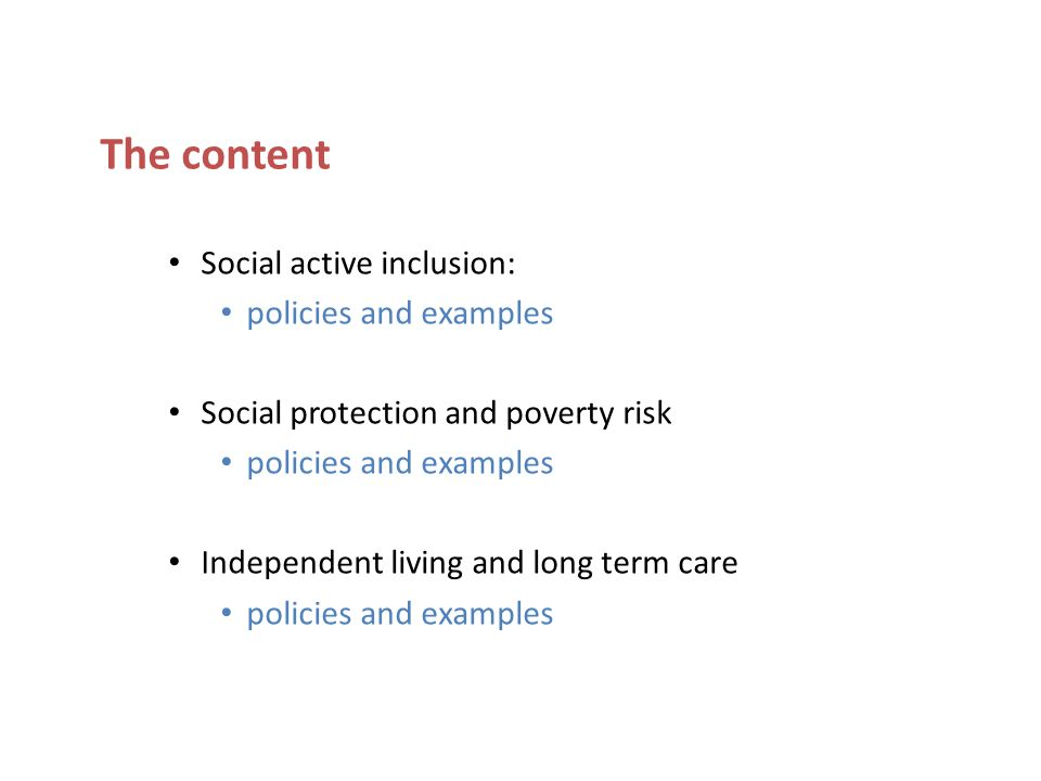 Social active inclusion: policies and examples Social protection and poverty risk policies and examples Independent living and long term care policies