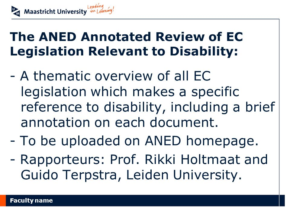 Faculty name The ANED Annotated Review of EC Legislation Relevant to Disability: - A thematic overview of all EC legislation which makes a specific reference to disability, including a brief annotation on each document.