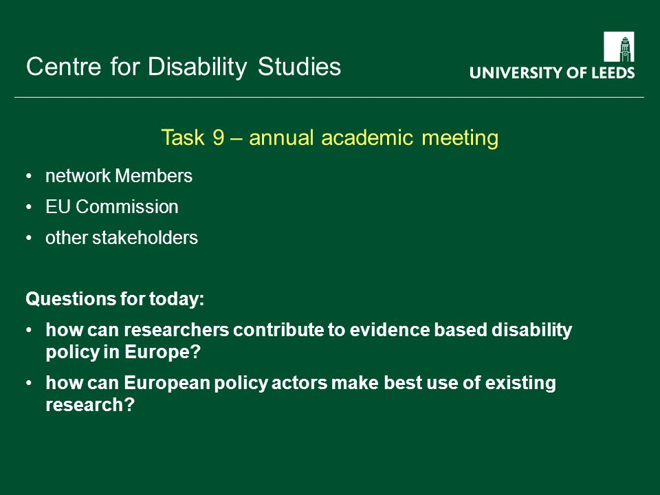 School of something FACULTY OF OTHER Centre for Disability Studies network Members EU Commission other stakeholders Questions for today: how can researchers contribute to evidence based disability policy in Europe.