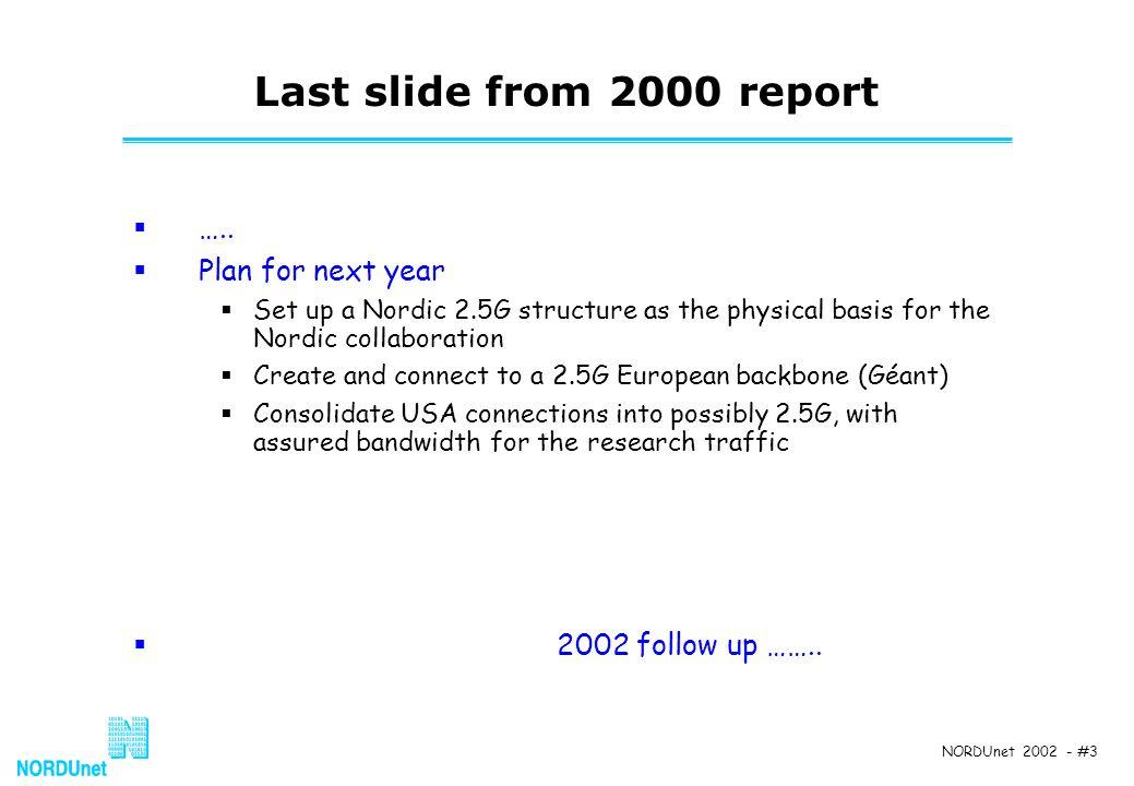 NORDUnet 2002 - #3 Last slide from 2000 report …..