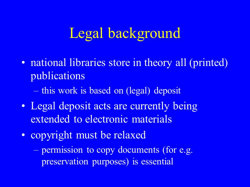 Finnish Act on Legal Deposit (proposed) The national library is granted a right to harvest and archive freely available Web documents Archived resources can only be accessed from dedicated work stations within the deposit libraries (n = 6) Access to references (index) will be free –anyone can see what is archived