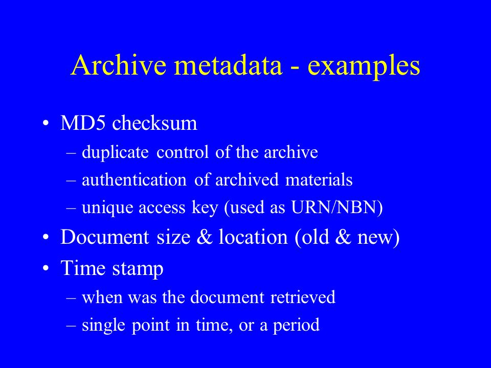 Document storage store the documents into a database or into (UNIX) file system –elimation of duplicates (MD5 check) –extract metadata from files –pre-prosessing of files (tar & ZIP) –send location information to the archive database