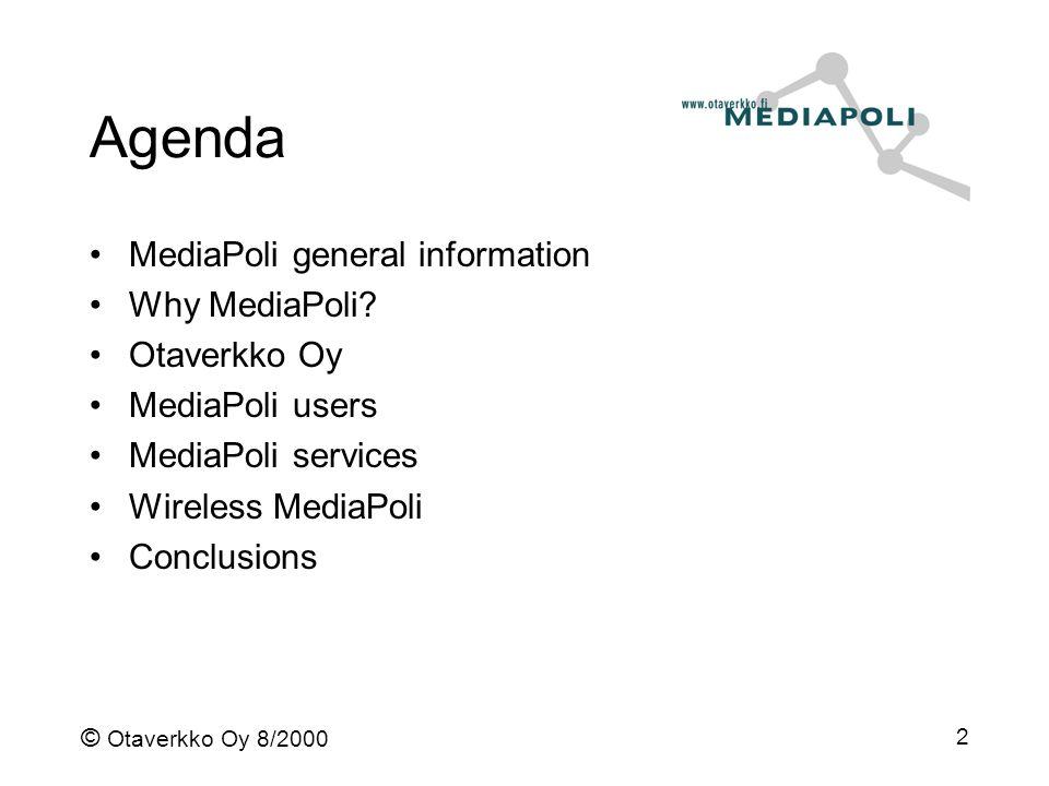 © Otaverkko Oy 8/2000 2 Agenda MediaPoli general information Why MediaPoli? Otaverkko Oy MediaPoli users MediaPoli services Wireless MediaPoli Conclus