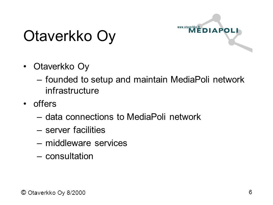 © Otaverkko Oy 8/2000 6 Otaverkko Oy –founded to setup and maintain MediaPoli network infrastructure offers –data connections to MediaPoli network –se