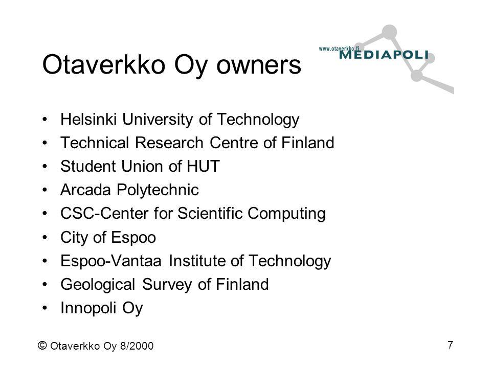 © Otaverkko Oy 8/2000 7 Otaverkko Oy owners Helsinki University of Technology Technical Research Centre of Finland Student Union of HUT Arcada Polytec