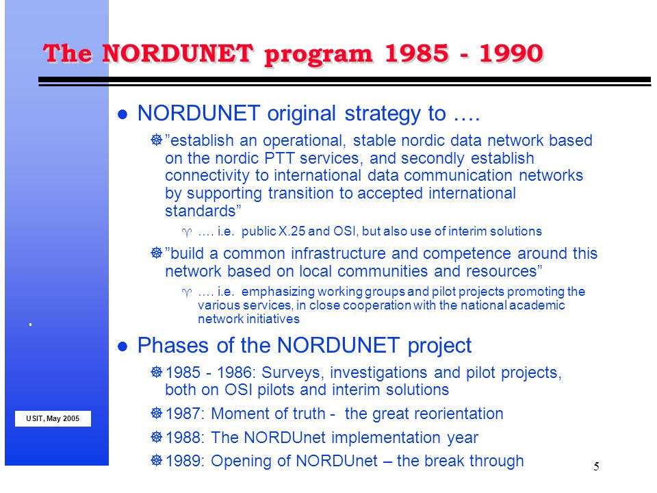 USIT, May 2005 5 The NORDUNET program 1985 - 1990 l NORDUNET original strategy to ….