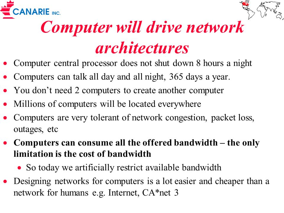 Computer will drive network architectures Computer central processor does not shut down 8 hours a night Computers can talk all day and all night, 365