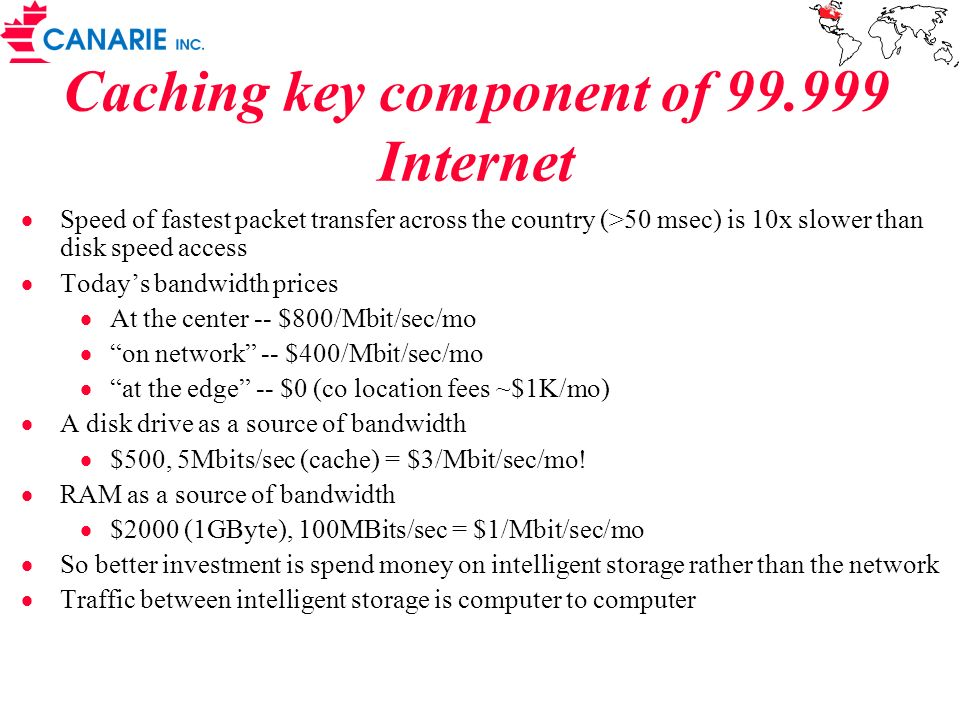 Caching key component of 99.999 Internet Speed of fastest packet transfer across the country (>50 msec) is 10x slower than disk speed access Todays ba