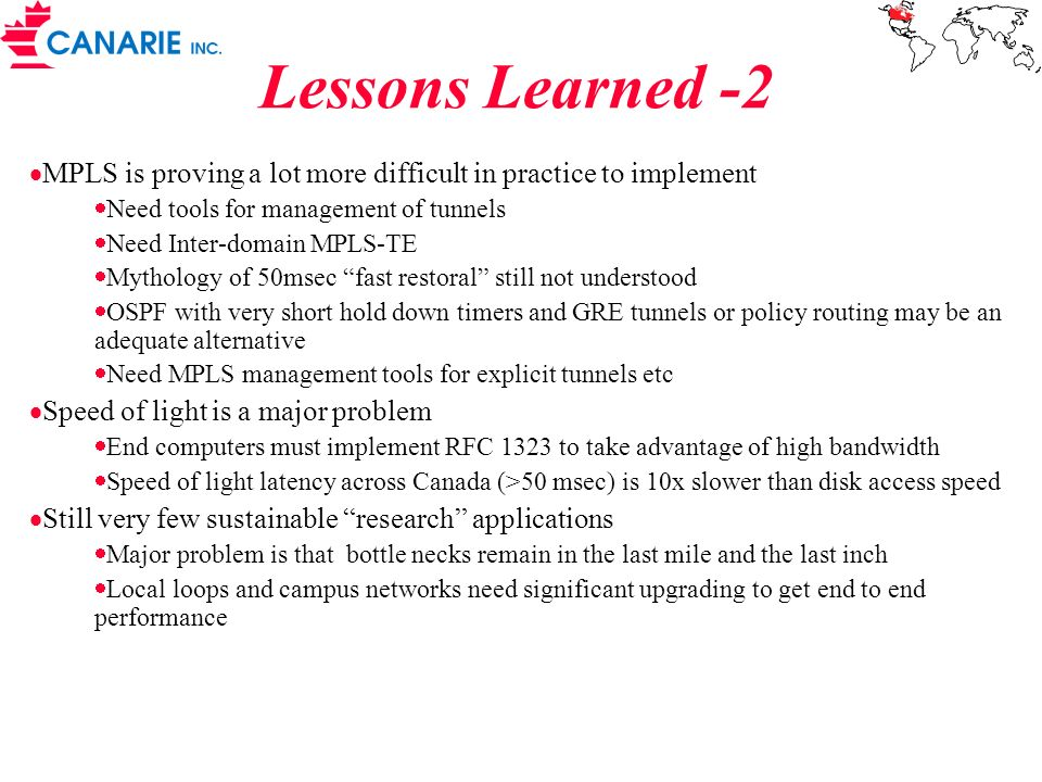 Lessons Learned -2 MPLS is proving a lot more difficult in practice to implement Need tools for management of tunnels Need Inter-domain MPLS-TE Mythol