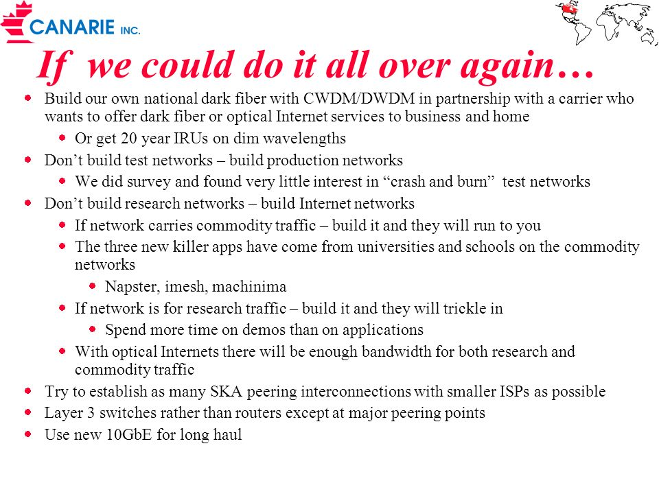 If we could do it all over again… Build our own national dark fiber with CWDM/DWDM in partnership with a carrier who wants to offer dark fiber or opti