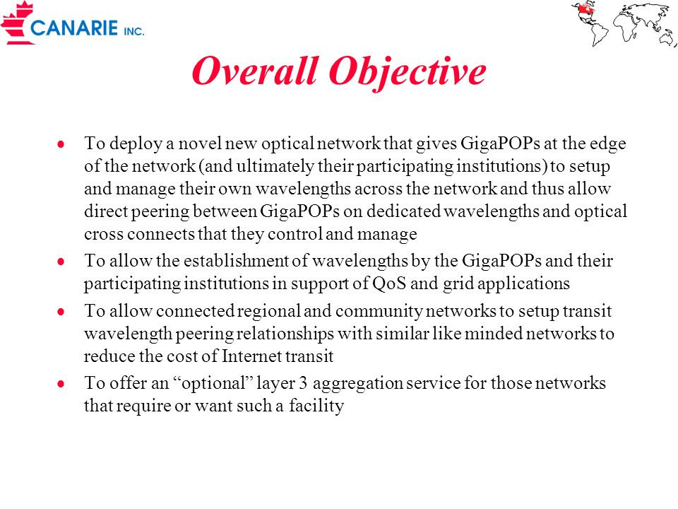 Overall Objective To deploy a novel new optical network that gives GigaPOPs at the edge of the network (and ultimately their participating institution
