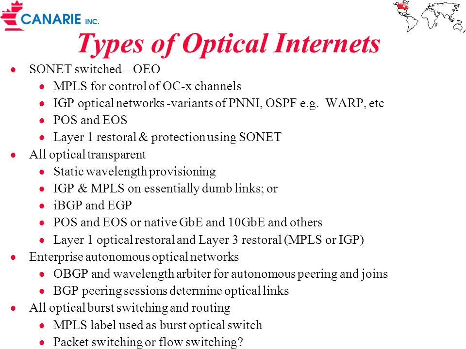 Types of Optical Internets SONET switched – OEO MPLS for control of OC-x channels IGP optical networks -variants of PNNI, OSPF e.g. WARP, etc POS and