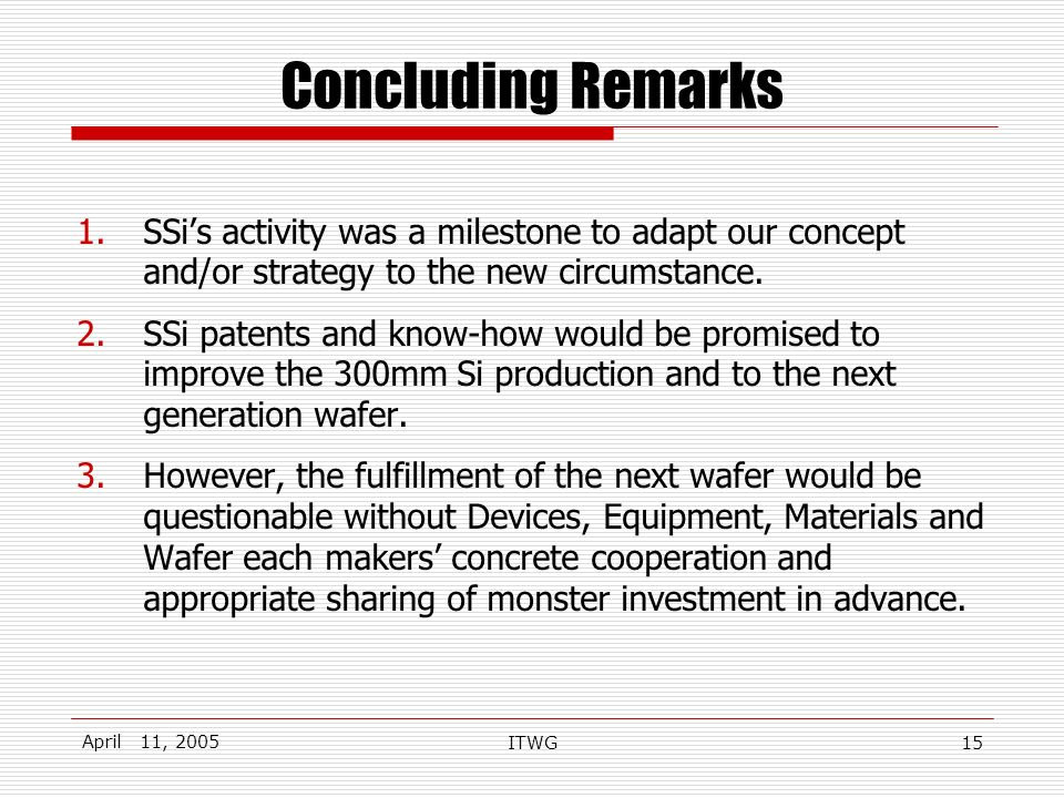 April 11, 2005 ITWG15 Concluding Remarks 1.SSis activity was a milestone to adapt our concept and/or strategy to the new circumstance.