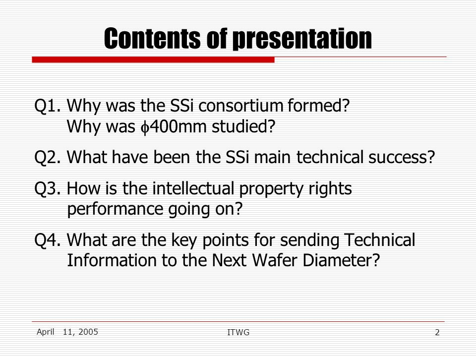 April 11, 2005 ITWG2 Contents of presentation Q1. Why was the SSi consortium formed.