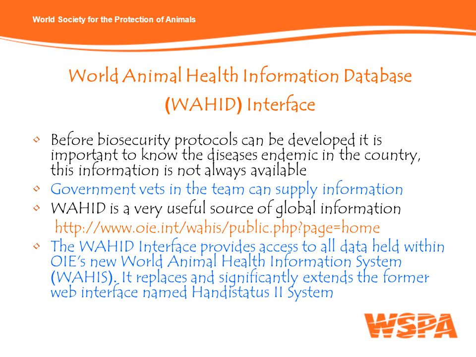 World Society for the Protection of Animals World Animal Health Information Database (WAHID) Interface Before biosecurity protocols can be developed i
