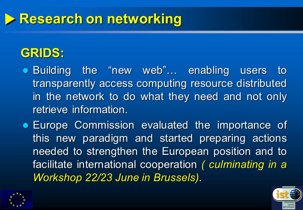 GRIDS: Research on networking Building the new web… enabling users to transparently access computing resource distributed in the network to do what they need and not only retrieve information.