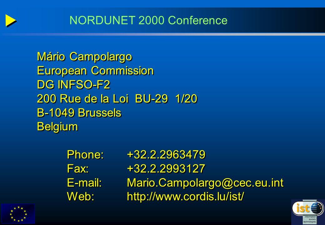 Mário Campolargo European Commission DG INFSO-F2 200 Rue de la Loi BU-29 1/20 B-1049 Brussels Belgium Phone: +32.2.2963479 Fax: +32.2.2993127 E-mail: Mario.Campolargo@cec.eu.int Web:http://www.cordis.lu/ist/ Mário Campolargo European Commission DG INFSO-F2 200 Rue de la Loi BU-29 1/20 B-1049 Brussels Belgium Phone: +32.2.2963479 Fax: +32.2.2993127 E-mail: Mario.Campolargo@cec.eu.int Web:http://www.cordis.lu/ist/ NORDUNET 2000 Conference