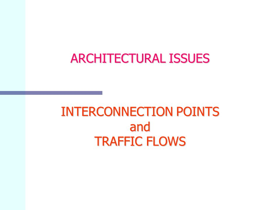 ARCHITECTURAL ISSUES INTERCONNECTION POINTS and TRAFFIC FLOWS