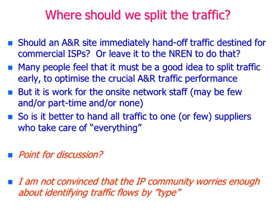 Where should we split the traffic? n Should an A&R site immediately hand-off traffic destined for commercial ISPs? Or leave it to the NREN to do that?