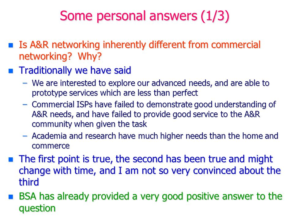 Some personal answers (1/3) n Is A&R networking inherently different from commercial networking? Why? n Traditionally we have said –We are interested