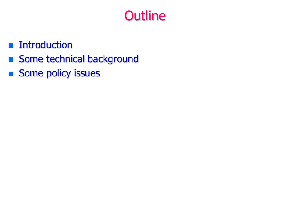 Outline n Introduction n Some technical background n Some policy issues