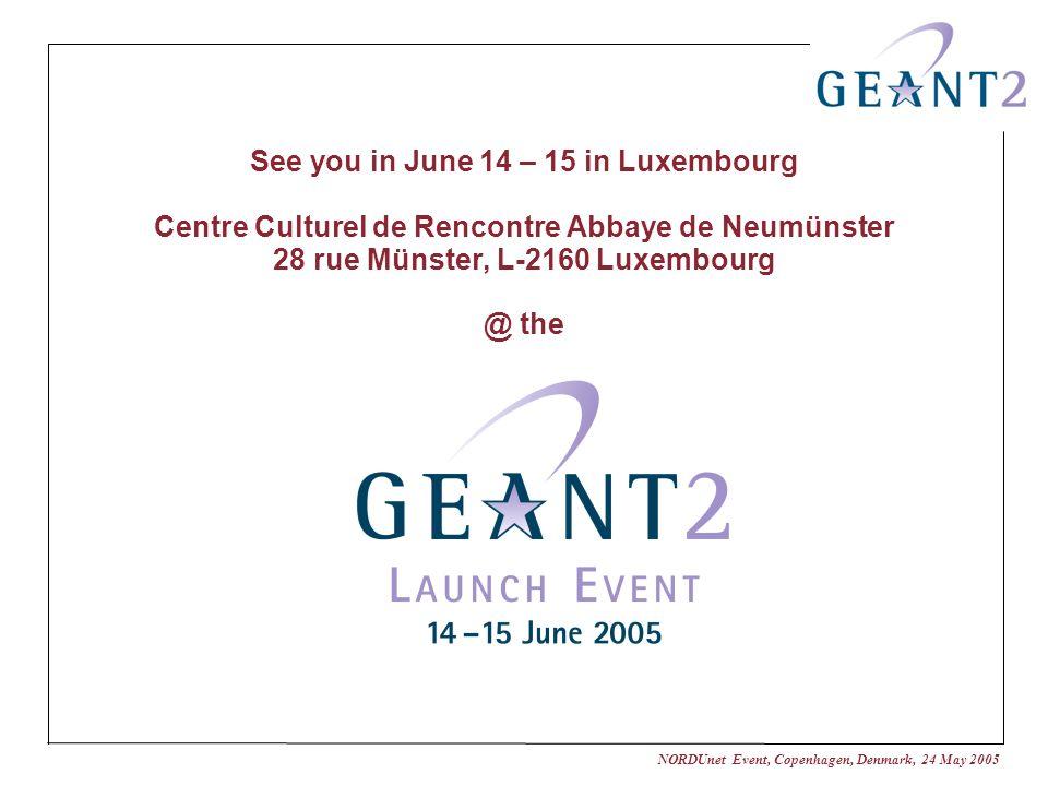 NORDUnet Event, Copenhagen, Denmark, 24 May 2005 See you in June 14 – 15 in Luxembourg Centre Culturel de Rencontre Abbaye de Neumünster 28 rue Münster, L-2160 Luxembourg @ the