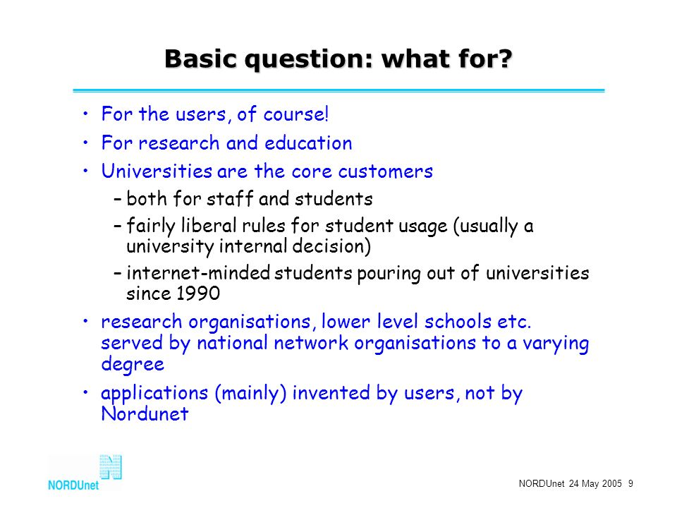 NORDUnet 24 May 2005 9 Basic question: what for. For the users, of course.