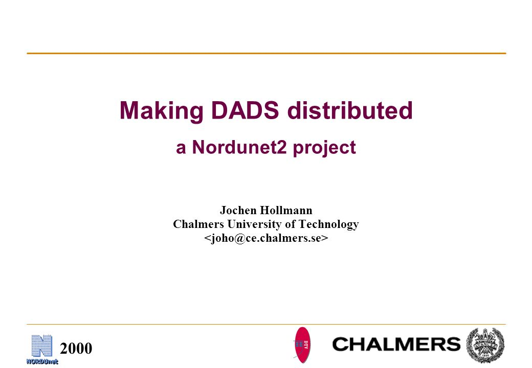 2000 Making DADS distributed a Nordunet2 project Jochen Hollmann Chalmers University of Technology