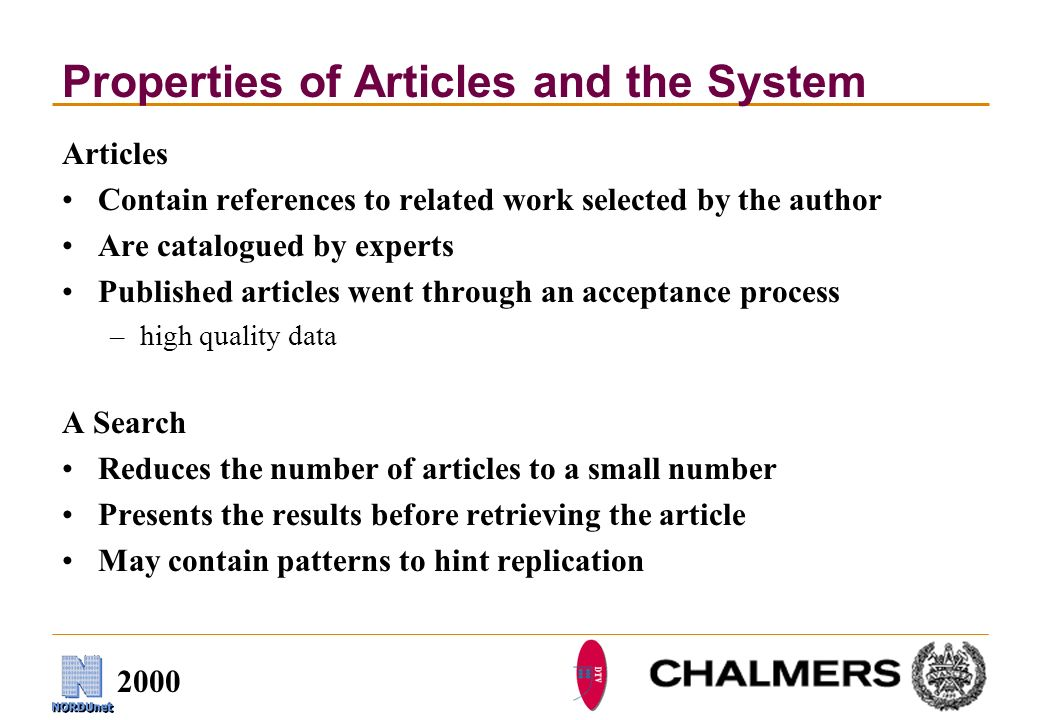 2000 Properties of Articles and the System Articles Contain references to related work selected by the author Are catalogued by experts Published articles went through an acceptance process –high quality data A Search Reduces the number of articles to a small number Presents the results before retrieving the article May contain patterns to hint replication