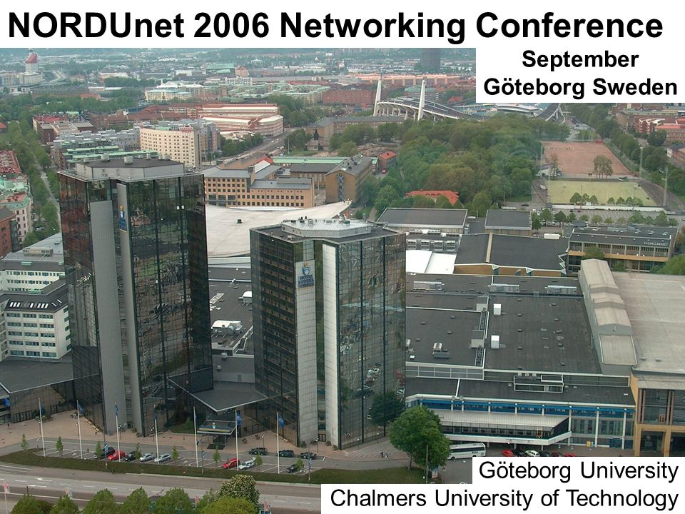 24 May #18 September Göteborg Sweden NORDUnet 2006 Networking Conference Göteborg University Chalmers University of Technology