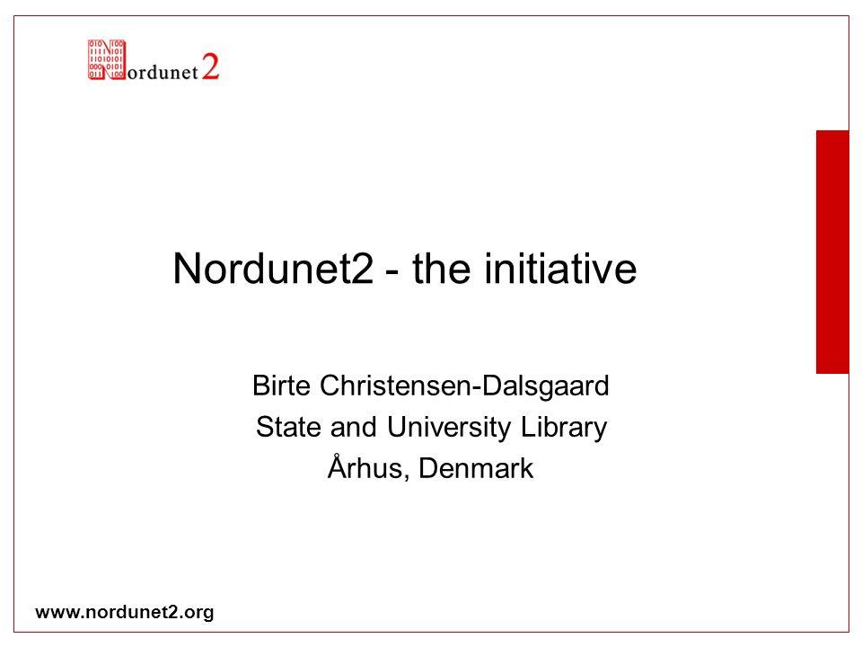 www.nordunet2.org Nordunet2 - the initiative Birte Christensen-Dalsgaard State and University Library Århus, Denmark