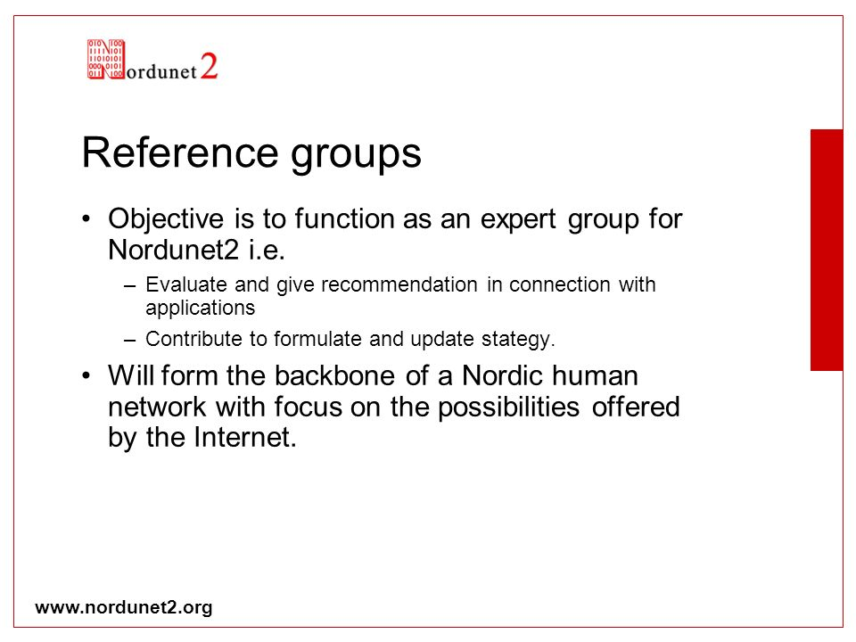 Reference groups Objective is to function as an expert group for Nordunet2 i.e. –Evaluate and give recommendation in connection with applications –Con