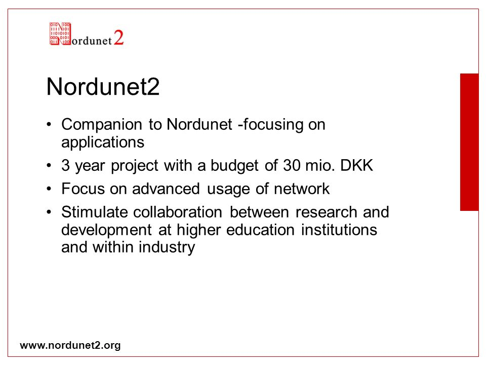 www.nordunet2.org Nordunet2 Companion to Nordunet -focusing on applications 3 year project with a budget of 30 mio. DKK Focus on advanced usage of net